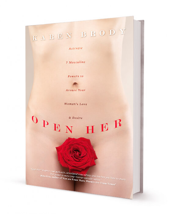 Open Her: Activate 7 Masculine Powers to Arouse Your Woman's Love & Desire Paperback By: Karen Brody